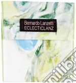 Bernardo Lanzetti - Eclecticlanz cd musicale di LANZETTI BERNARDO