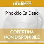 PINOKKIO IS DEAD cd musicale di CHUPACAPRA