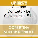 Convenienze ed inconvenienze cd musicale di Gaetano Donizetti