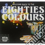 Welcome Back To The Eighties Colours cd musicale di Colours Eighties