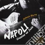 Antonio Murro - Napoli, Classics As Jazz cd musicale di Antonio Murro