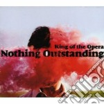 King Of The Opera - Nothing Outstanding cd musicale di King of the opera