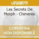 Les Secrets De Morph - Chimeres cd musicale di Les secrets de morph