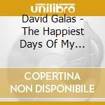 David Galas - The Happiest Days Of My Life cd musicale di David Galas