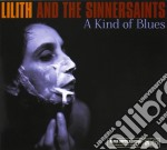 Lilith And The Sinnersaints - A Kind Of Blues cd musicale di Lilith and the sinne