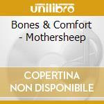 Bones & Comfort - Mothersheep cd musicale di Bones & confort