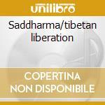 Saddharma/tibetan liberation cd musicale di Table/vas Dissecting