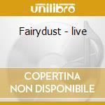 Fairydust - live cd musicale di Trobar de morte
