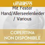 Mit fester hand/allerseelenlieder cd musicale di Artisti Vari