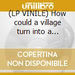 (LP VINILE) How could a village turn into a town lp vinile di My awesome mixtape