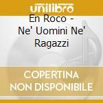 En Roco - Ne' Uomini Ne' Ragazzi cd musicale di Roca En