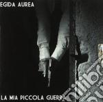Egida Aurea - La Mia Piccola Guerra cd musicale di Aurea Egida