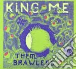 King Me - Them Brawlers cd musicale di Me King