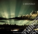 Larrnakh - Now Will You Believe? cd musicale di LARRNAKH