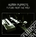 Human Puppets - Future From The Past cd musicale di Puppets Human
