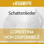 SCHATTENLIEDER                            cd musicale di STURMPERCHT