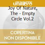 Joy Of Nature, The - Empty Circle Vol.2 cd musicale di The Joy of nature