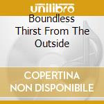 BOUNDLESS THIRST FROM THE OUTSIDE         cd musicale di LIHOLESIE