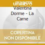 Valentina Dorme - La Carne cd musicale di Dorme Valentia