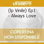 (LP VINILE) EP1 - ALWAYS LOVE                         lp vinile di Fabio Nobile