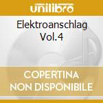 ELEKTROANSCHLAG VOL.4                     cd musicale di Artisti Vari