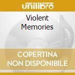 VIOLENT MEMORIES                          cd musicale di Z Camp