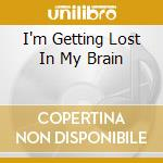I'M GETTING LOST IN MY BRAIN cd musicale di ROBOTNICK ALEXANDER