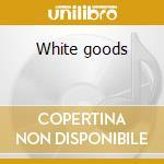 White goods cd musicale