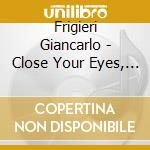 CLOSE YOUR EYES, THINK ABOUT BEAUTY cd musicale di Giancarlo Frigeri