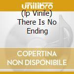 (LP VINILE) THERE IS NO ENDING                        lp vinile di ARAB STRAP