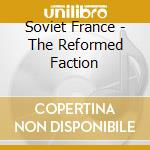 Soviet France - The Reformed Faction cd musicale