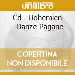CD - BOHEMIEN - DANZE PAGANE cd musicale di BOHEMIEN