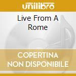 LIVE FROM A ROME cd musicale di FOXX, JOHN & GORDON,