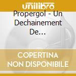 Propergol - Un Dechainement De Violence/cleanshaven cd musicale di PROPERGOL