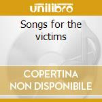 Songs for the victims cd musicale