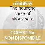 The haunting curse of skogs-sara cd musicale