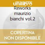Reworks maurizio bianchi vol.2 cd musicale
