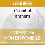 Cannibal anthem cd musicale