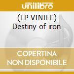 (LP VINILE) Destiny of iron lp vinile