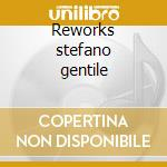 Reworks stefano gentile cd musicale