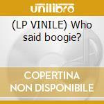 (LP VINILE) Who said boogie? lp vinile