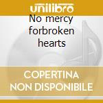 No mercy forbroken hearts cd musicale