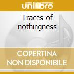 Traces of nothingness cd musicale