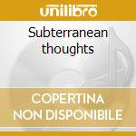 Subterranean thoughts cd musicale