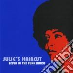 Julie's Haircut - Fever In The Funk House cd musicale di Haircut Julie's