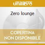 Zero lounge cd musicale