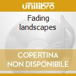 Fading landscapes cd musicale