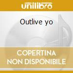 Outlive yo cd musicale