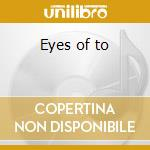 Eyes of to cd musicale