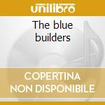 The blue builders cd musicale